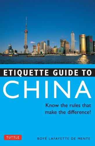 Etiquette Guide to China: Know the Rules that Make the Difference! (Etiquette Guides)