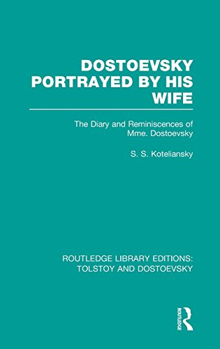 Routledge Library Editions: Tolstoy and Dostoevsky: Dostoevsky Portrayed by His Wife: The Diary and Reminiscences of Mme. Dostoevsky: Volume 7