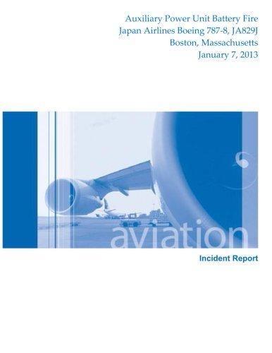 Aircraft Incident Report: Auxiliary Power Unit Battery Fire Japan Airlines Boeing 787-8, JA829J Boston, Massachusetts Ja