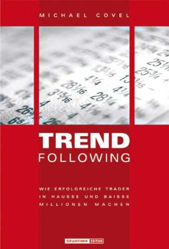 Trend Following. Wie erfolgreiche Trader in Hausse und Baisse Millionen machen