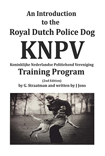 An Introduction to the Royal Dutch Police Dog KNPV Training Program, by J Jons
