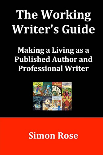 The Working Writer's Guide: Making a Living as a Published Author and Professional Writer
