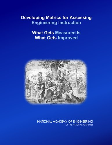 Developing Metrics for Assessing Engineering Instruction: What Gets Measured Is What Gets Improved