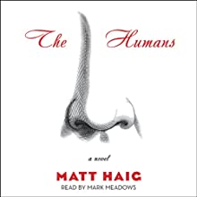 The Humans: A Novel (       UNABRIDGED) by Matt Haig Narrated by Mark Meadows