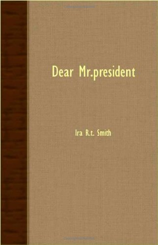 Dear Mr.President: Ira R.T. Smith: 9781406762020: Amazon.com: Books