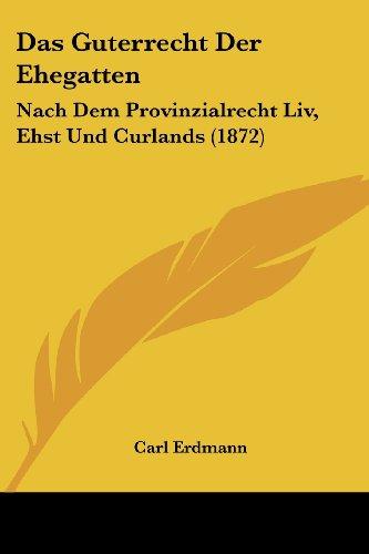 Das Guterrecht Der Ehegatten: Nach Dem Provinzialrecht LIV, Ehst Und Curlands (1872)