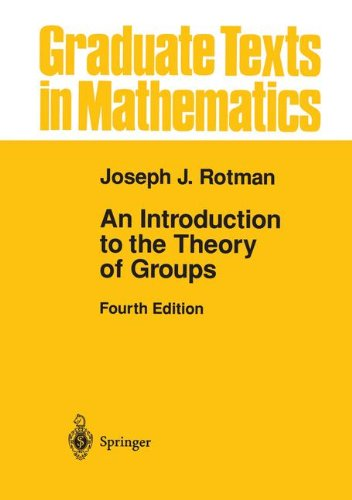 An Introduction to the Theory of Groups (Graduate Texts in Mathematics), by Joseph Rotman