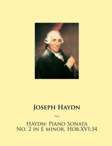 Haydn: Piano Sonata No. 2 in E minor, Hob.XVI:34 (Haydn Piano Sonatas) (Volume 2)