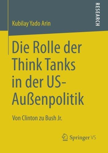 Die Rolle der Think Tanks in der US-Außenpolitik: Von Clinton zu Bush Jr. (German Edition)