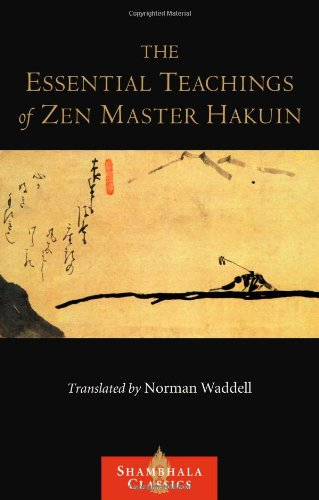 The Essential Teachings of Zen Master Hakuin: A...