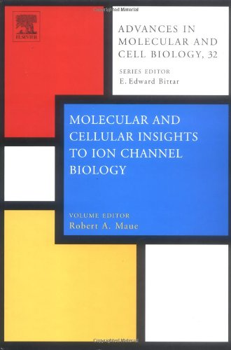 Molecular And Cellular Insights To Ion Channel Biology (Advances In Molecular And Cell Biology)
