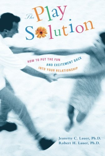 The Play Solution : How to Put the Fun and Excitement Back Into Your Relationship