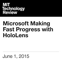 Microsoft Making Fast Progress with HoloLens (       UNABRIDGED) by Rachel Metz Narrated by Todd Mundt