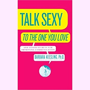 Talk Sexy to the One You Love (and Drive Each Other Wild in Bed) | [Barbara Keesling]