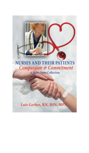 Book: Nurses and Their Patients - Compassion and Commitment (Nursing in th Neighborhoods - Stories of Patients, Families, and Their Nurses) by Lois Gerber