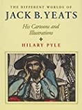 img - for Hilary Pyle: The Different Worlds of Jack B. Yeats : His Cartoons and Illustrations (Hardcover); 1994 Edition book / textbook / text book