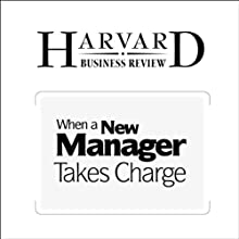 HBR: When a New Manager Takes Charge Periodical by John J. Gabarro Narrated by Todd Mundt