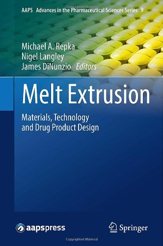 Melt Extrusion: Materials, Technology And Drug Product Design (Aaps Advances In The Pharmaceutical Sciences Series)