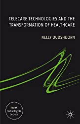 Telecare Technologies and the Transformation of Healthcare (Health Technology and Society)