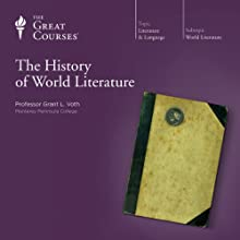 The History of World Literature Lecture Auteur(s) :  The Great Courses Narrateur(s) : Professor Grant L. Voth