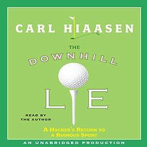 The Downhill Lie: A Hacker's Return to a Ruinous Sport | [Carl Hiaasen]
