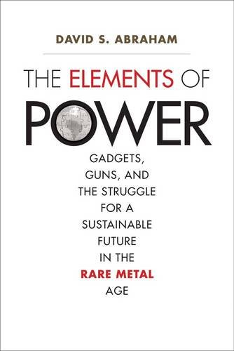 the-elements-of-power-gadgets-guns-and-the-struggle-for-a-sustainable-future-in-the-rare-metal-age
