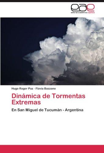 Dinámica de Tormentas Extremas En San Miguel de Tucumán - Argentina  [Paz, Hugo Roger - Bazzano, Flavia] (Tapa Blanda)