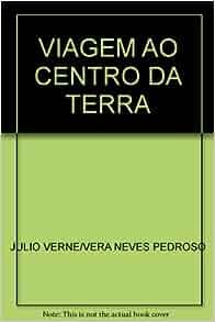 VIAGEM AO CENTRO DA TERRA: JULIO VERNE/VERA NEVES PEDROSO