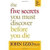 The Five Secrets You Must Discover Before You Die ~ John B. Izzo