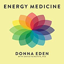 Energy Medicine: Balancing Your Body's Energies for Optimal Health, Joy, and Vitality Audiobook by Donna Eden, David Feinstein Narrated by Vanessa Daniels