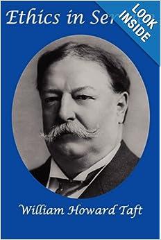 Ethics in Service: William Howard Taft: 9781617200700: Amazon.com