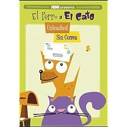 El Perro y El Gato: Unleashed/ Sin Correa