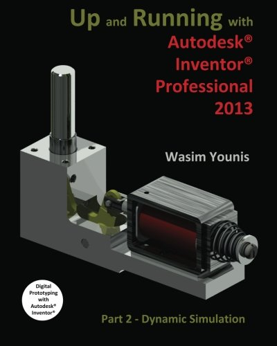 Up and Running with Autodesk Inventor Professional 2013: Part 2 Dynamic Simulation