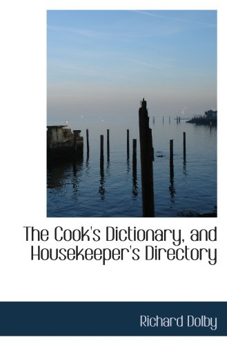 The Cook's Dictionary, and Housekeeper's Directory