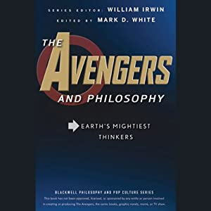 The Avengers and Philosophy: Earth's Mightiest Thinkers | [William Irwin (editor), Mark D. White (editor)]