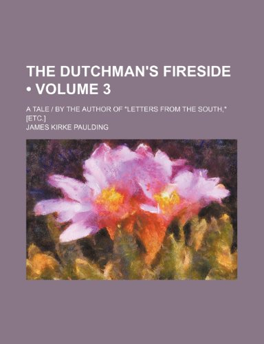 The Dutchman's Fireside (Volume 3); A Tale | by the Author of