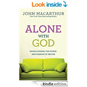 Alone With God: Rediscovering the Power and Passion of Prayer (John MacArthur Study)