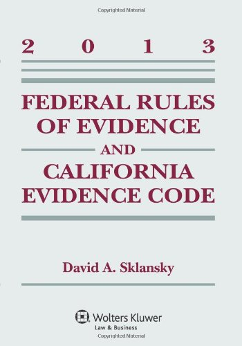 Federal Rules Evidence & California Evidence Code, 2013 Case Supplement