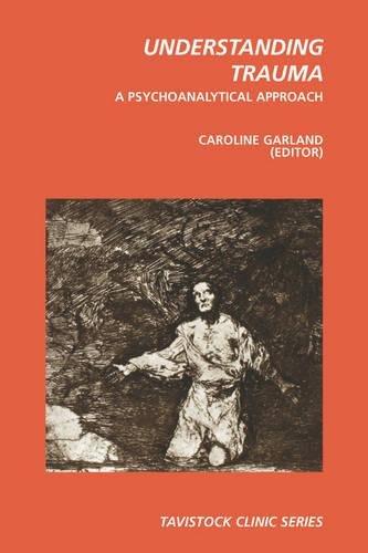 Understanding Trauma: A Psychoanalytical Approach (Tavistock Clinic Series)