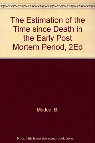 The Estimation of the Time since Death in the Early Post Mortem Period, 2Ed