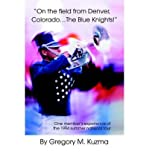 img - for [(On the Field from Denver, Colorado...the Blue Knights!: One Member's Experience of the 1994 Summer National Tour)] [Author: Gregory M Kuzma] published on (September, 2004) book / textbook / text book