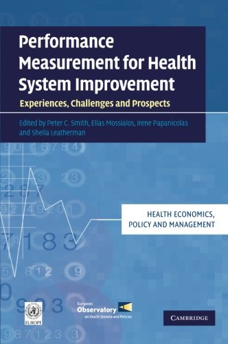 Performance Measurement for Health System Improvement: Experiences, Challenges and Prospects (Health Economics, Policy a