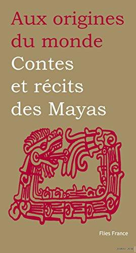 Contes et récits des Mayas (Aux origines du monde t. 8)