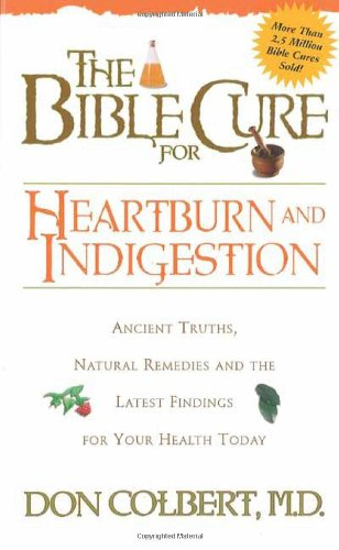 The Bible Cure for Heartburn: Ancient Truths, Natural Remedies and the Latest Findings for Your Health Today (New Bible Cure (Siloam))