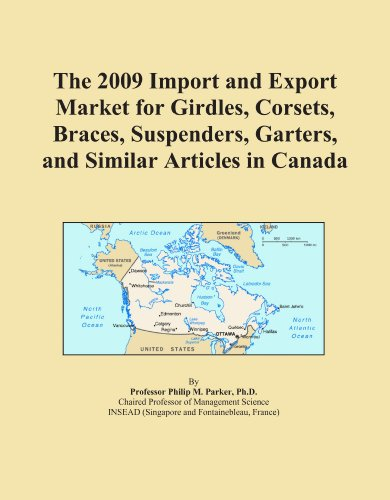 The 2009 Import and Export Market for Girdles, Corsets, Braces, Suspenders, Garters, and Similar Articles in Canada