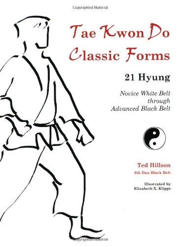 Tae Kwon Do Classic Forms: 21 Hyung--Novice White Belt through Advanced Black Belt