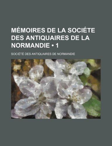 Mémoires de La Sociéte Des Antiquaires de La Normandie (1)