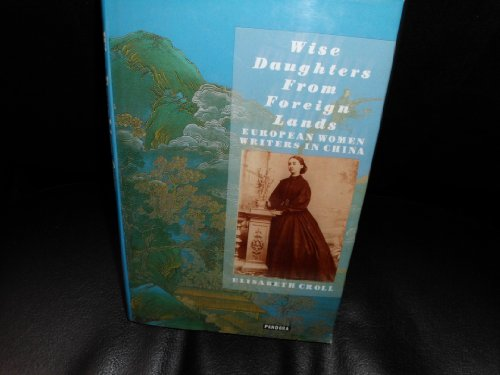 Wise Daughters from Foreign Lands: European Writers in China