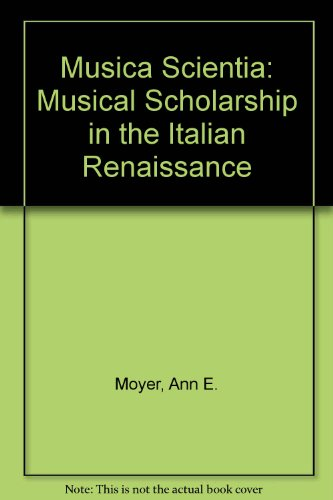 Musica Scientia: Musical Scholarship in the Italian Renaissance