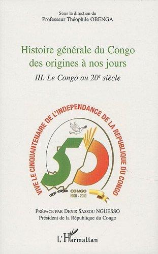 Théophile Obenga - Histoire Generale du Congo (T 3) des Origines a Nos Jours le Congo au Xxe Siecle